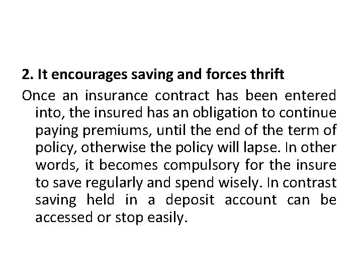 2. It encourages saving and forces thrift Once an insurance contract has been entered