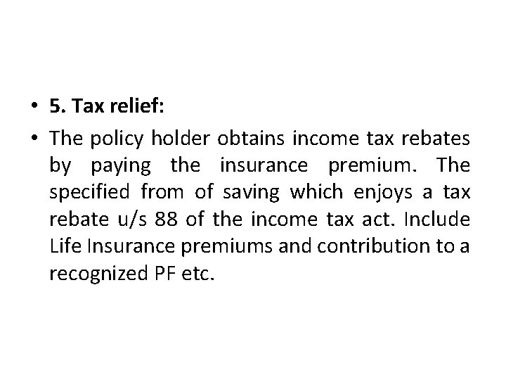 • 5. Tax relief: • The policy holder obtains income tax rebates by