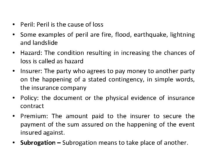 • Peril: Peril is the cause of loss • Some examples of peril