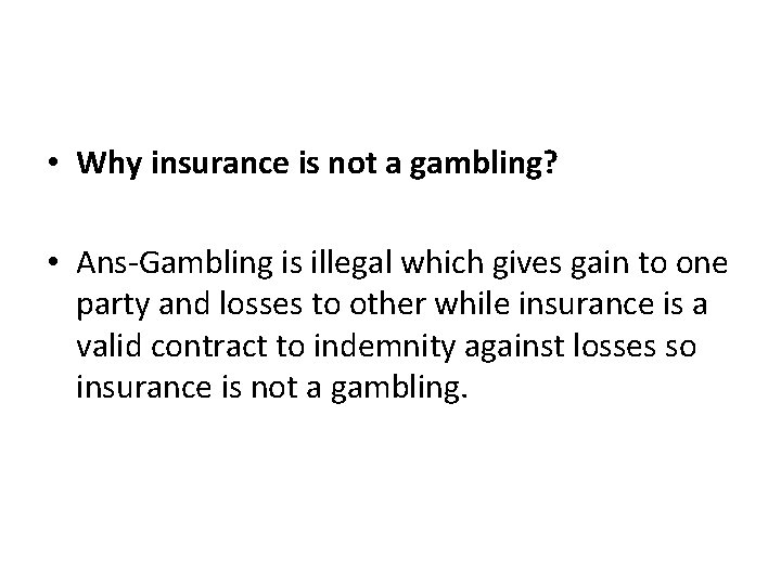 • Why insurance is not a gambling? • Ans-Gambling is illegal which gives