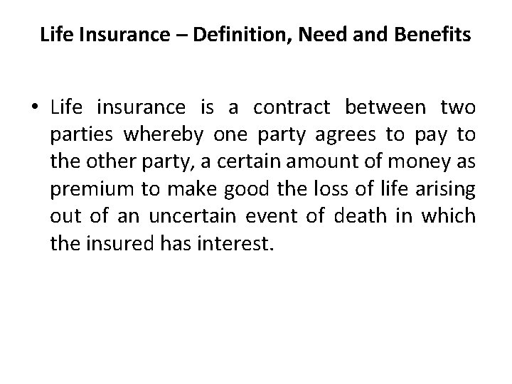 Life Insurance – Definition, Need and Benefits • Life insurance is a contract between