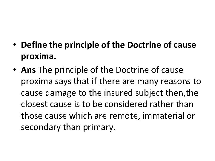 • Define the principle of the Doctrine of cause proxima. • Ans The