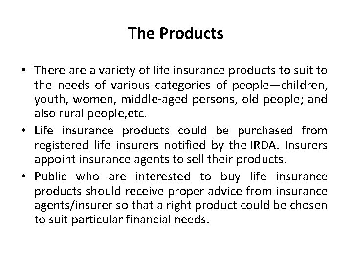 The Products • There a variety of life insurance products to suit to the