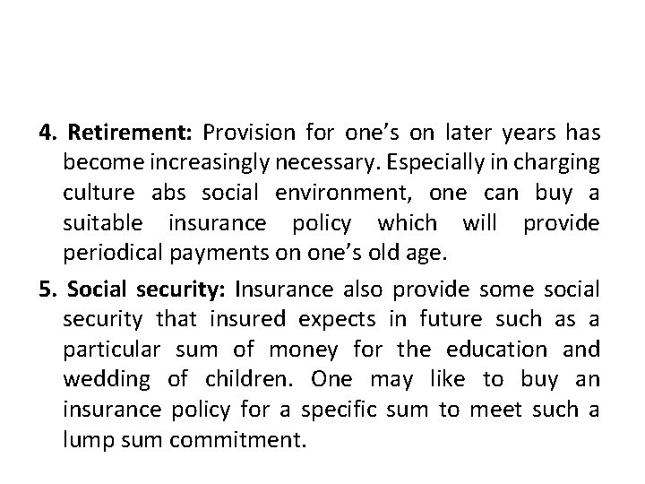 4. Retirement: Provision for one's on later years has become increasingly necessary. Especially in