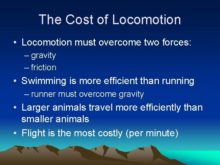 The Cost of Locomotion • Locomotion must overcome two forces: – gravity – friction