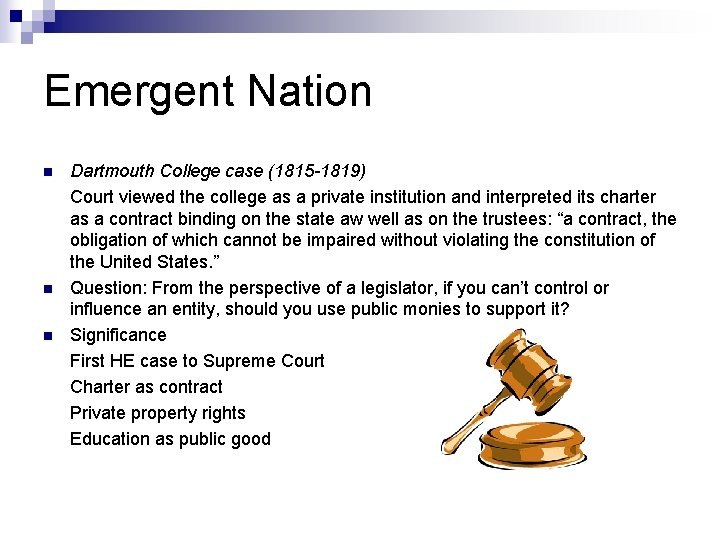 Emergent Nation n Dartmouth College case (1815 -1819) Court viewed the college as a