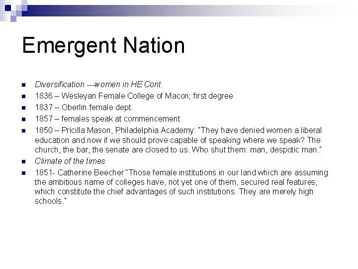 Emergent Nation n n n Diversification ---women in HE Cont. 1836 – Wesleyan Female