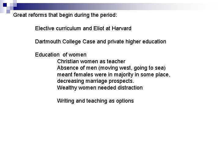 Great reforms that begin during the period: Elective curriculum and Eliot at Harvard Dartmouth
