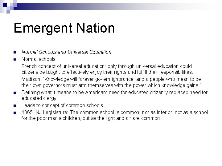 Emergent Nation n n Normal Schools and Universal Education Normal schools French concept of