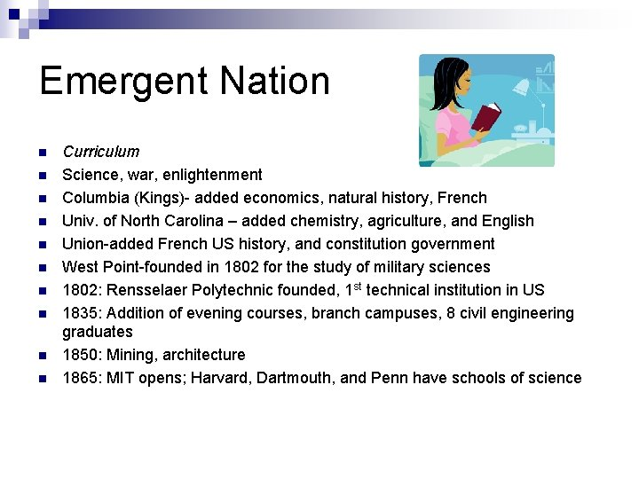Emergent Nation n n Curriculum Science, war, enlightenment Columbia (Kings)- added economics, natural history,