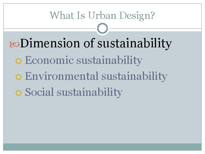 What Is Urban Design? Dimension of sustainability Economic sustainability Environmental sustainability Social sustainability