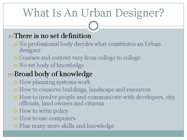 What Is An Urban Designer? There is no set definition No professional body decides