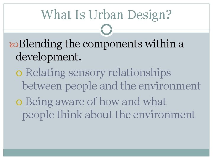 What Is Urban Design? Blending the components within a development. Relating sensory relationships between