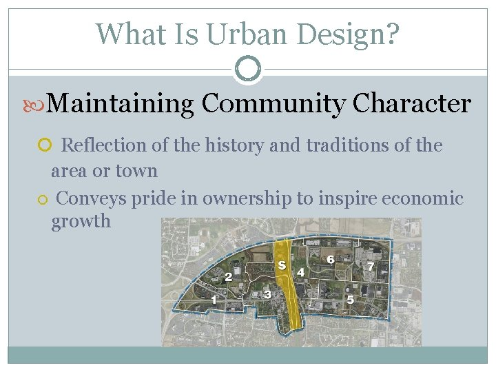 What Is Urban Design? Maintaining Community Character Reflection of the history and traditions of