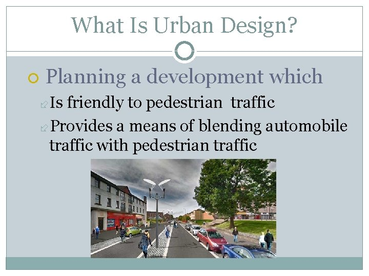 What Is Urban Design? Planning a development which Is friendly to pedestrian traffic Provides