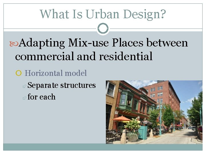 What Is Urban Design? Adapting Mix-use Places between commercial and residential Horizontal model Separate