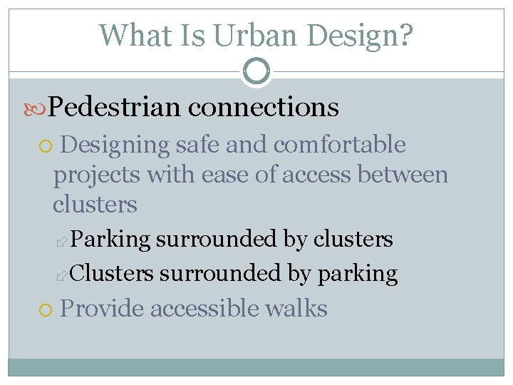 What Is Urban Design? Pedestrian connections Designing safe and comfortable projects with ease of