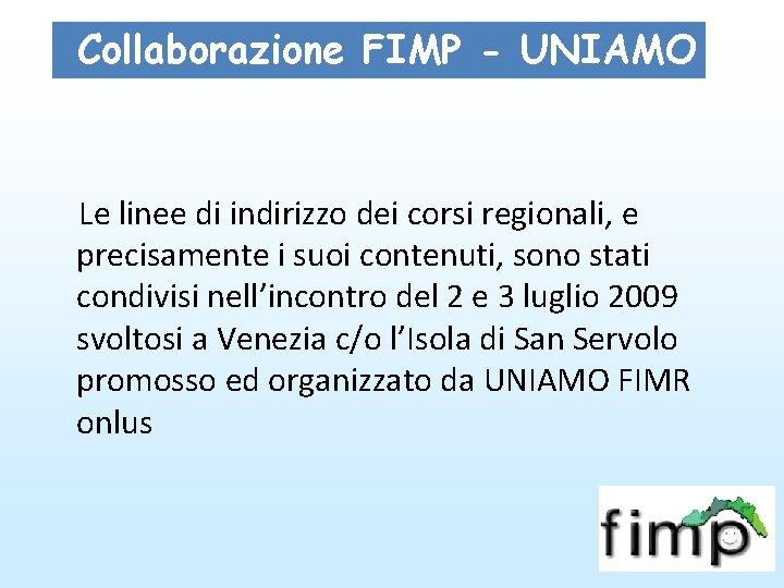 Collaborazione FIMP - UNIAMO Le linee di indirizzo dei corsi regionali, e precisamente i