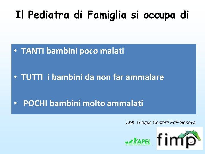 Il Pediatra di Famiglia si occupa di • TANTI bambini poco malati • TUTTI
