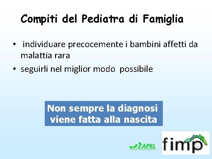 Compiti del Pediatra di Famiglia • individuare precocemente i bambini affetti da malattia rara