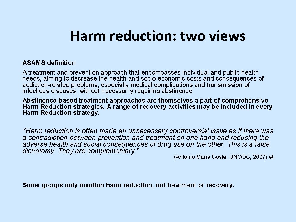Harm reduction: two views ASAMS definition A treatment and prevention approach that encompasses individual