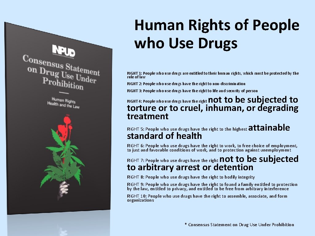 Human Rights of People who Use Drugs RIGHT 1: People who use drugs are