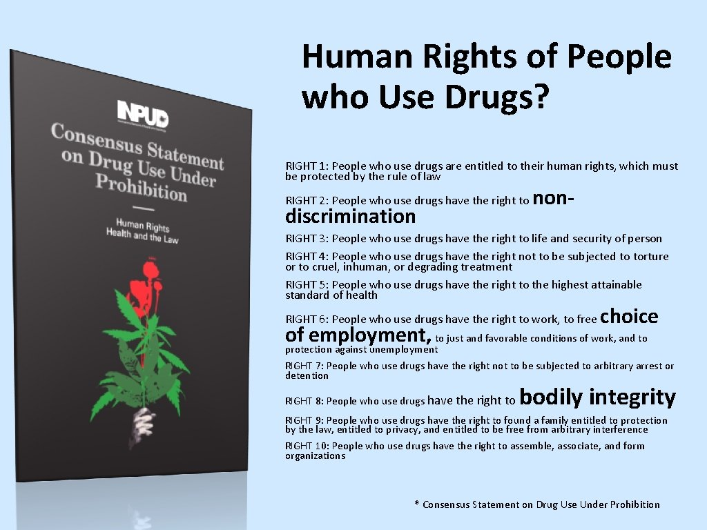 Human Rights of People who Use Drugs? RIGHT 1: People who use drugs are