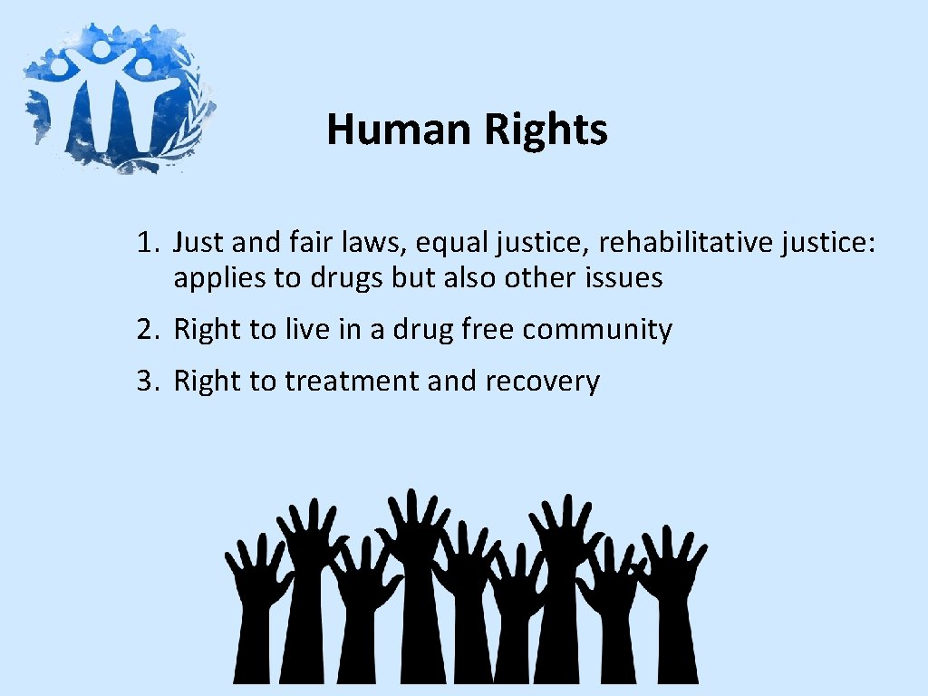 Human Rights 1. Just and fair laws, equal justice, rehabilitative justice: applies to drugs