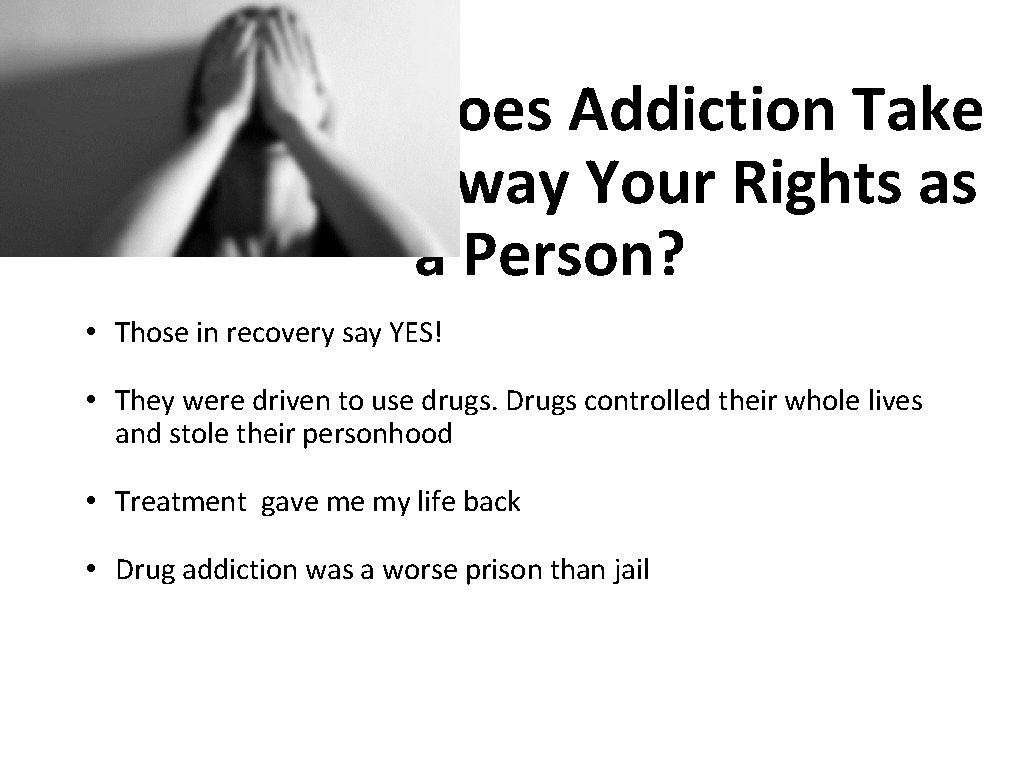 Does Addiction Take Away Your Rights as a Person? • Those in recovery say