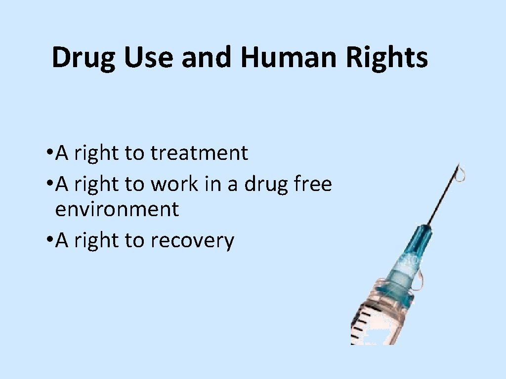 Drug Use and Human Rights • A right to treatment • A right to