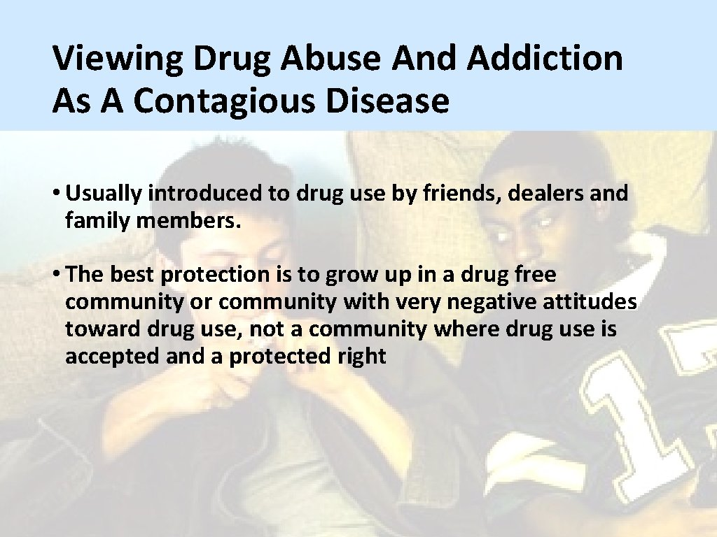 Viewing Drug Abuse And Addiction As A Contagious Disease • Usually introduced to drug