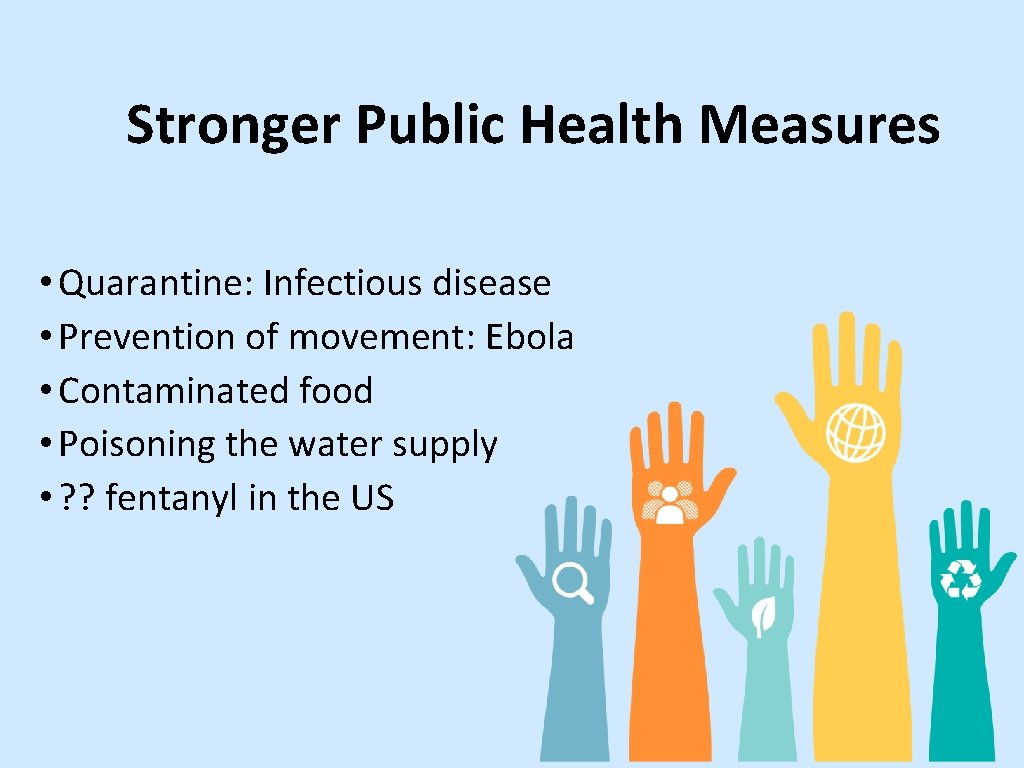 Stronger Public Health Measures • Quarantine: Infectious disease • Prevention of movement: Ebola •