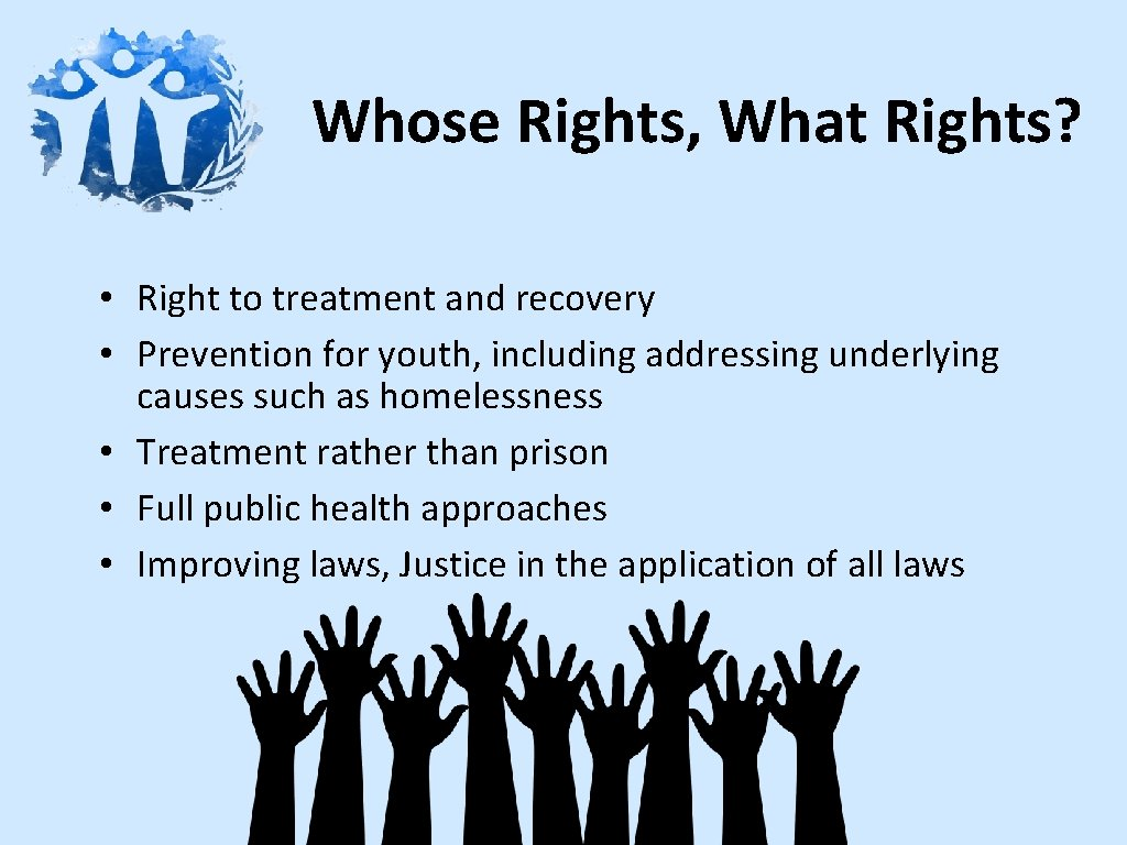 Whose Rights, What Rights? • Right to treatment and recovery • Prevention for youth,