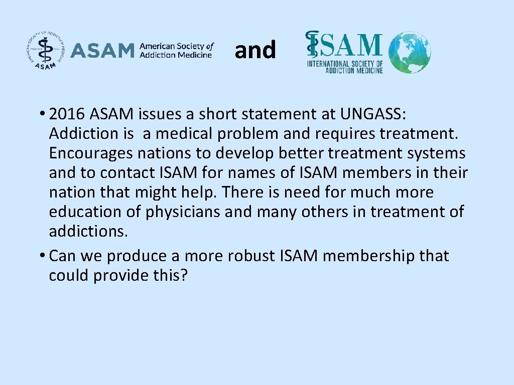 and • 2016 ASAM issues a short statement at UNGASS: Addiction is a medical