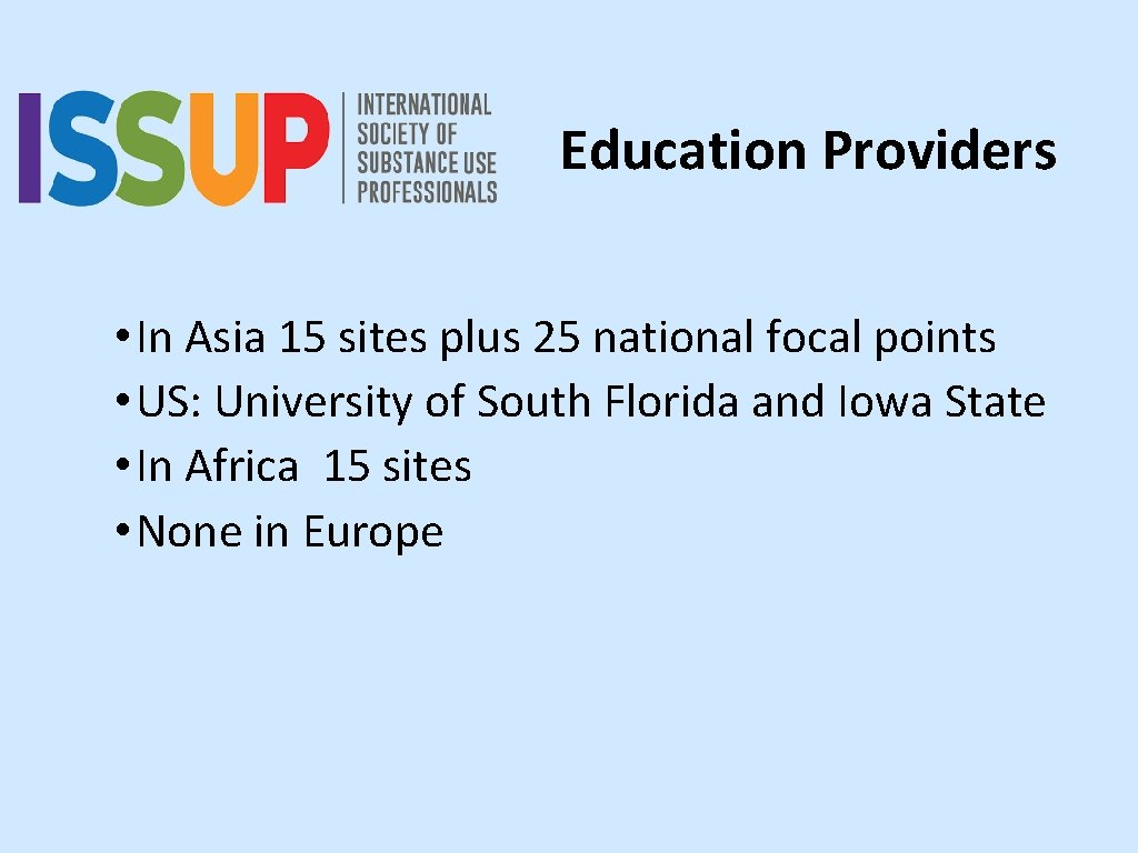 Education Providers • In Asia 15 sites plus 25 national focal points • US: