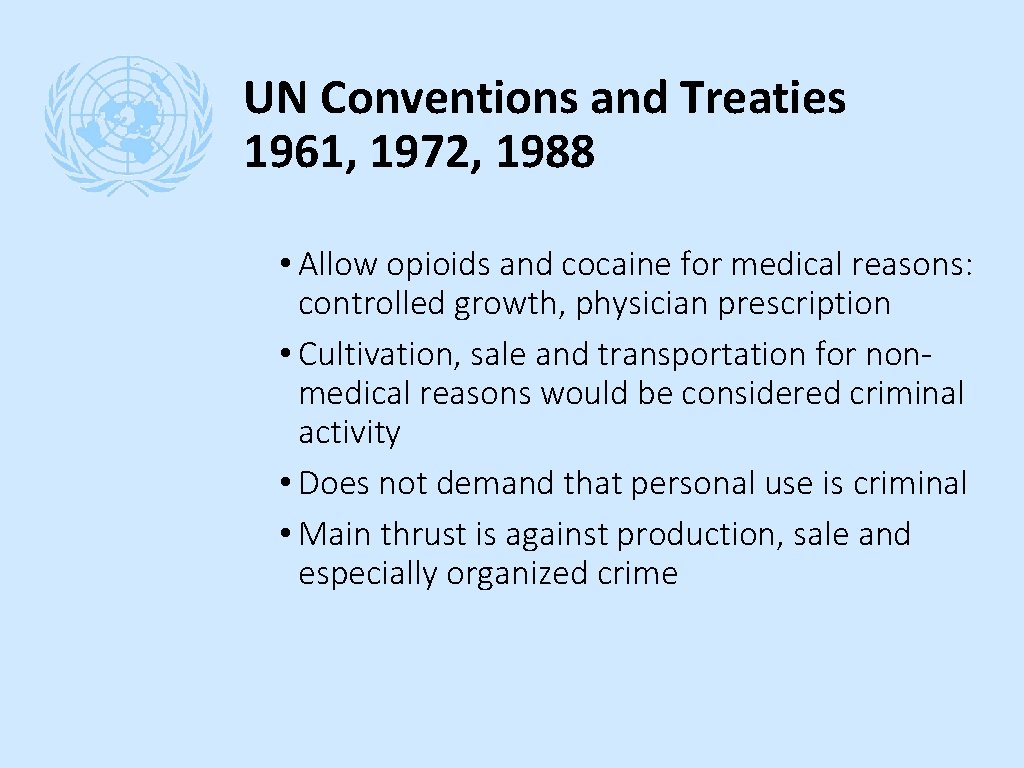 UN Conventions and Treaties 1961, 1972, 1988 • Allow opioids and cocaine for medical