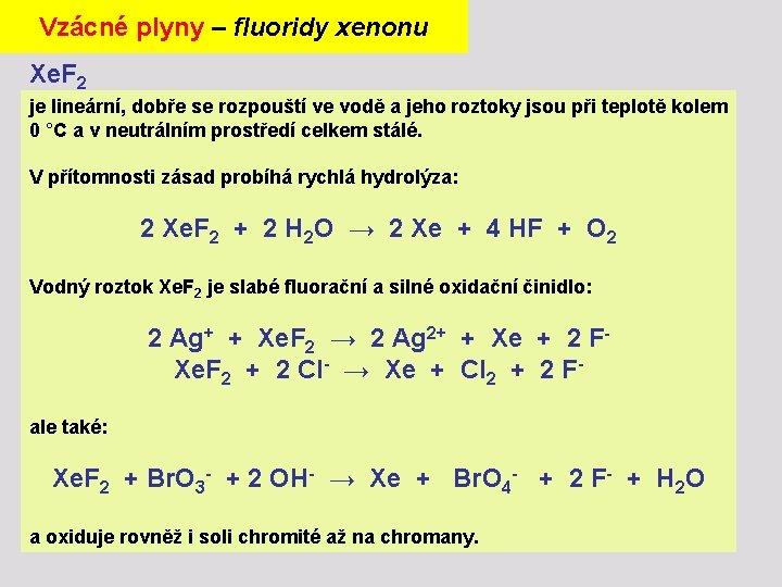 Vzácné plyny – fluoridy xenonu Xe. F 2 je lineární, dobře se rozpouští ve