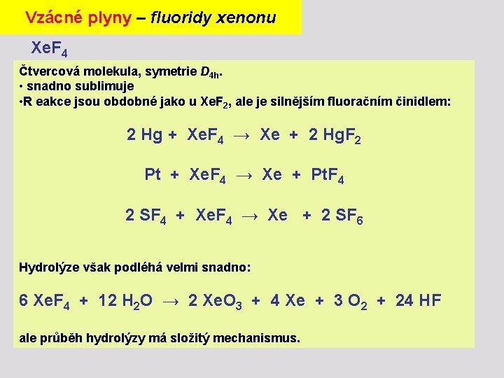 Vzácné plyny – fluoridy xenonu Xe. F 4 Čtvercová molekula, symetrie D 4 h.
