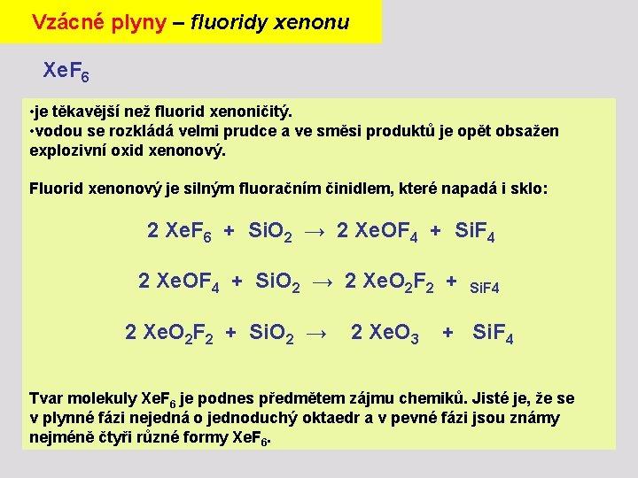 Vzácné plyny – fluoridy xenonu Xe. F 6 • je těkavější než fluorid xenoničitý.