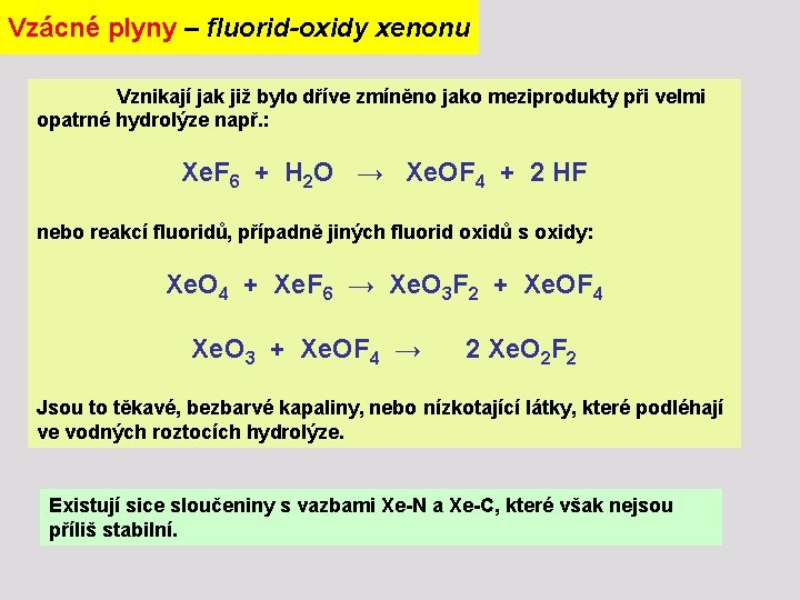 Vzácné plyny – fluorid-oxidy xenonu Vznikají jak již bylo dříve zmíněno jako meziprodukty při