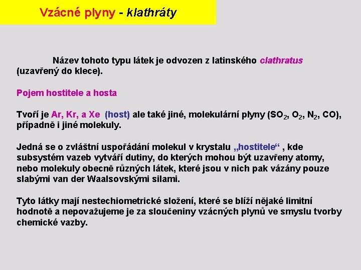 Vzácné plyny - klathráty Název tohoto typu látek je odvozen z latinského clathratus (uzavřený