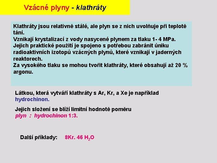 Vzácné plyny - klathráty Klathráty jsou relativně stálé, ale plyn se z nich uvolňuje