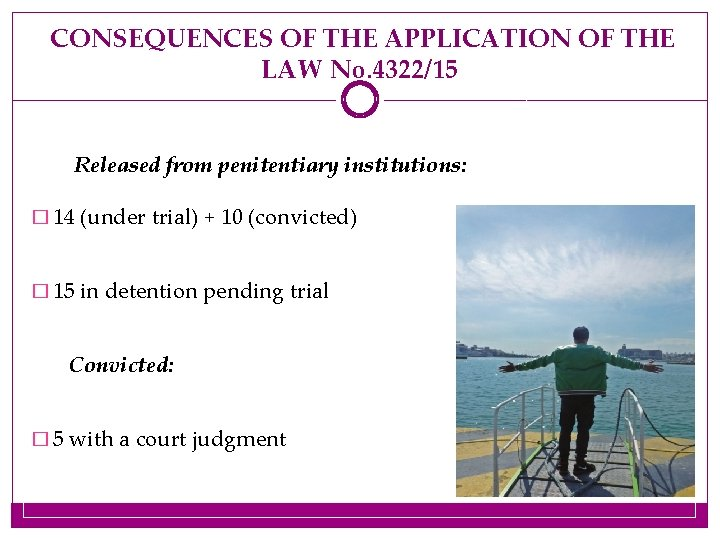 CONSEQUENCES OF THE APPLICATION OF THE LAW No. 4322/15 Released from penitentiary institutions: �