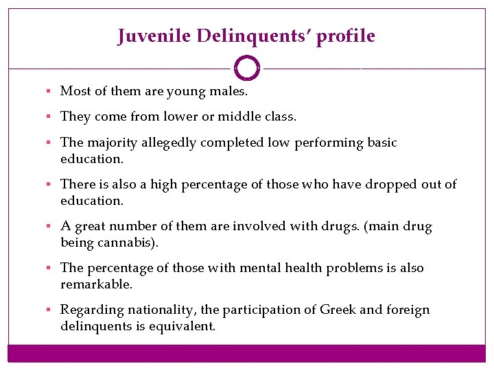 Juvenile Delinquents' profile § Most of them are young males. § They come from