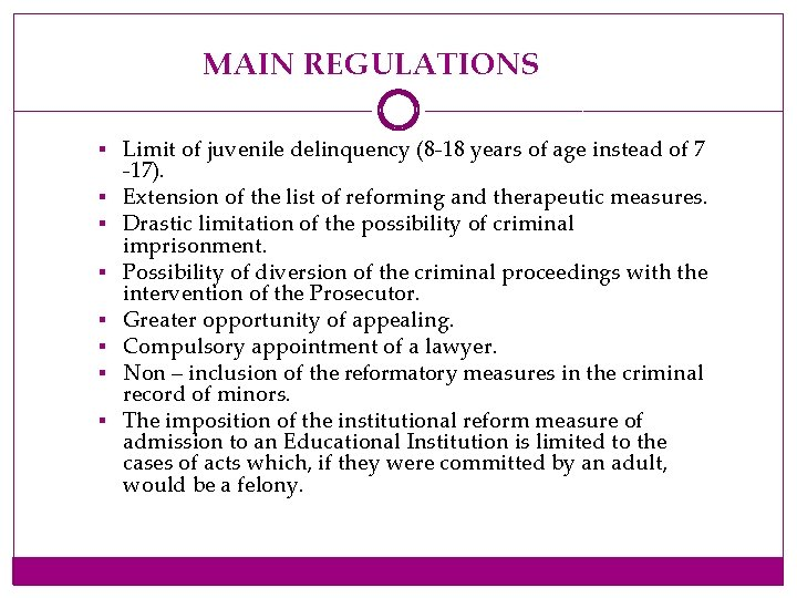 MAIN REGULATIONS § Limit of juvenile delinquency (8 -18 years of age instead of