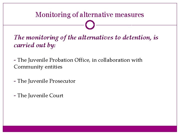 Monitoring of alternative measures The monitoring of the alternatives to detention, is carried out