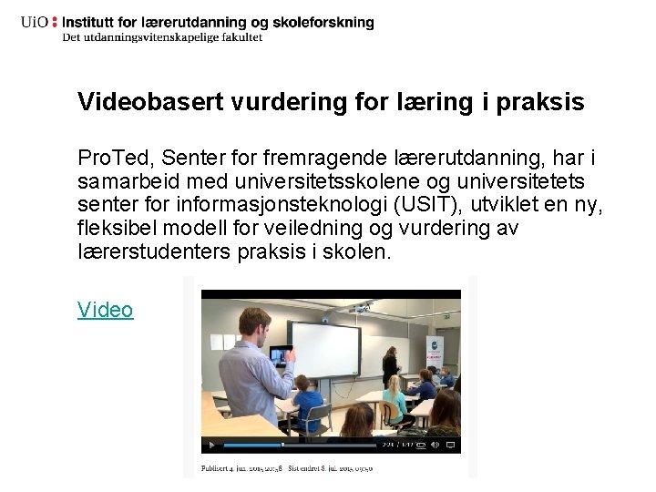 Videobasert vurdering for læring i praksis Pro. Ted, Senter for fremragende lærerutdanning, har i