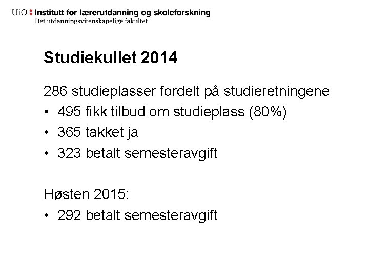 Studiekullet 2014 286 studieplasser fordelt på studieretningene • 495 fikk tilbud om studieplass (80%)