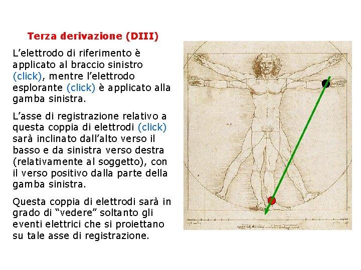 Terza derivazione (DIII) L'elettrodo di riferimento è applicato al braccio sinistro (click), mentre l'elettrodo