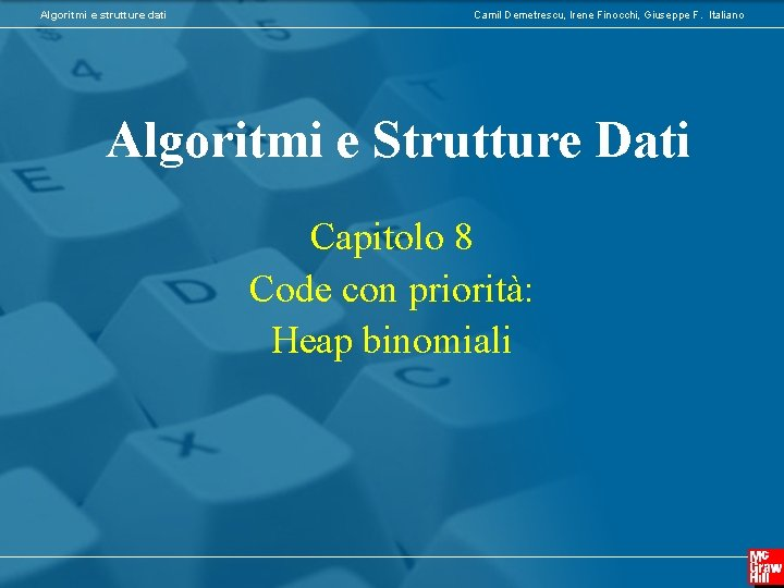 Algoritmi e strutture dati Camil Demetrescu, Irene Finocchi, Giuseppe F. Italiano Algoritmi e Strutture
